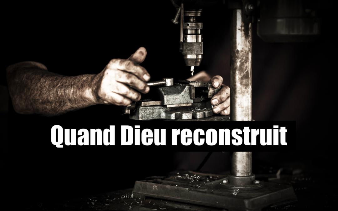 Quand Dieu reconstruit